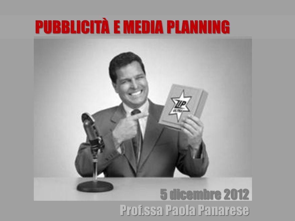 5 dicembre 2012 5 dicembre 2012 Prof.ssa Paola Panarese PUBBLICITÀ E MEDIA PLANNING
