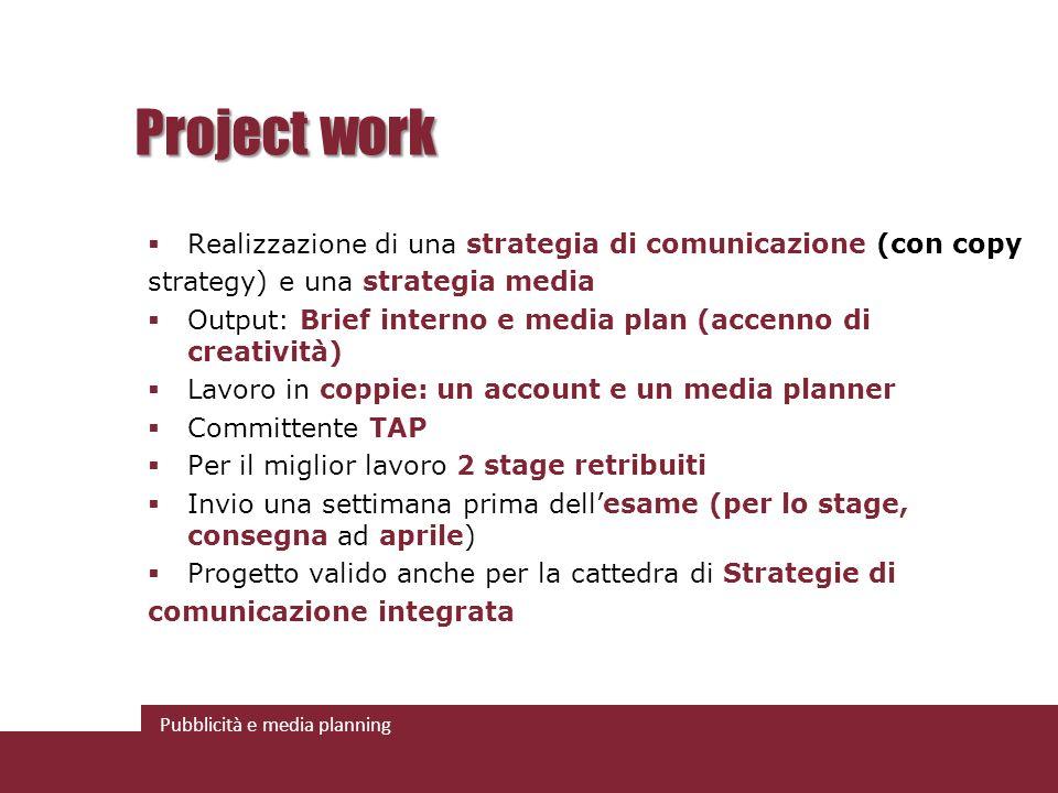 Pubblicità e media planning Project work Realizzazione di una strategia di comunicazione (con copy strategy) e una strategia media Output: Brief inter