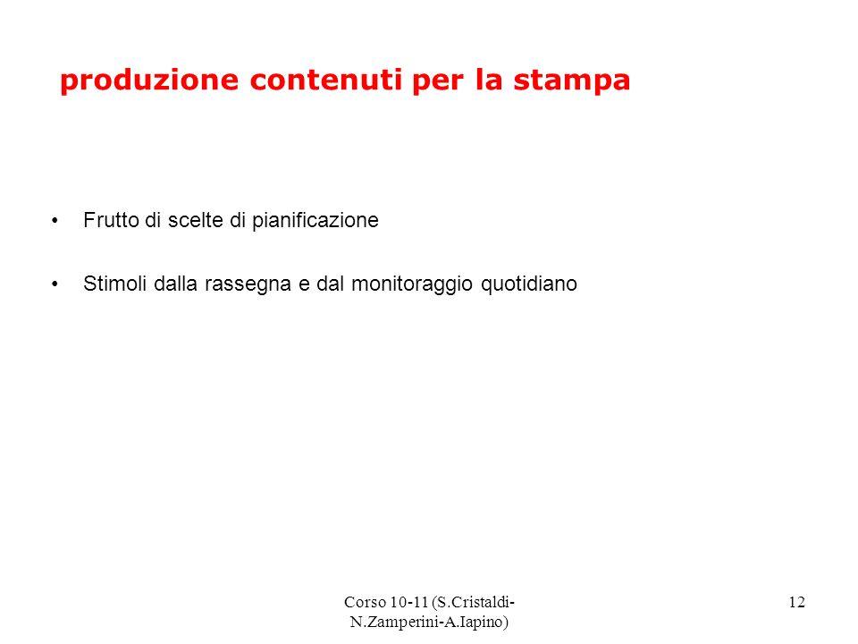 Corso 10-11 (S.Cristaldi- N.Zamperini-A.Iapino) 12 produzione contenuti per la stampa Frutto di scelte di pianificazione Stimoli dalla rassegna e dal monitoraggio quotidiano