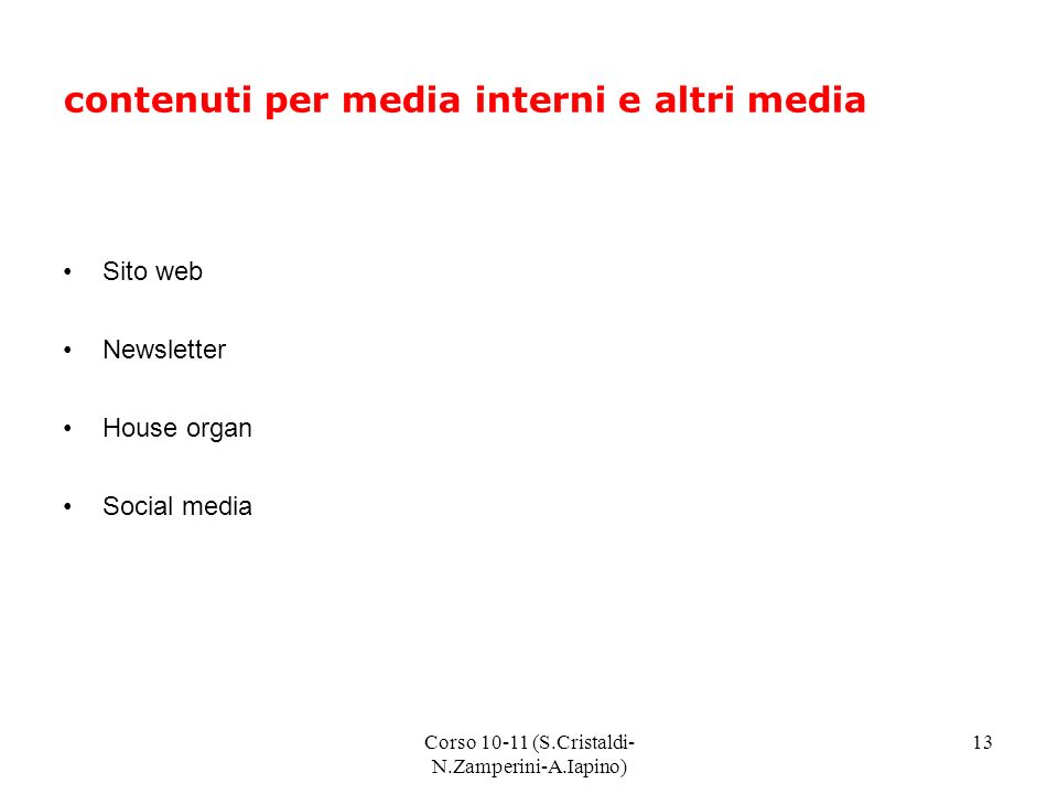 Corso 10-11 (S.Cristaldi- N.Zamperini-A.Iapino) 13 contenuti per media interni e altri media Sito web Newsletter House organ Social media