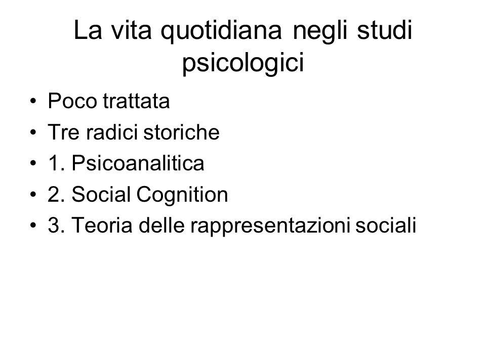 La vita quotidiana negli studi psicologici Poco trattata Tre radici storiche 1.