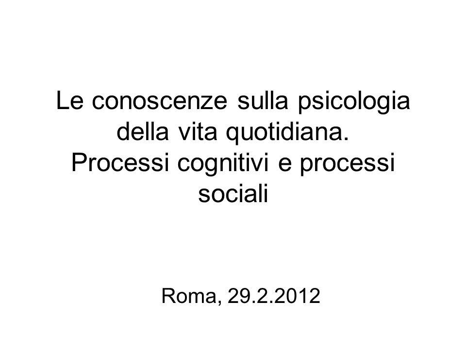 Le conoscenze sulla psicologia della vita quotidiana.