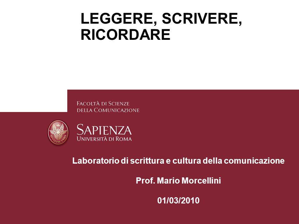 Mario MorcelliniPagina 1 LEGGERE, SCRIVERE, RICORDARE Laboratorio di scrittura e cultura della comunicazione Prof. Mario Morcellini 01/03/2010