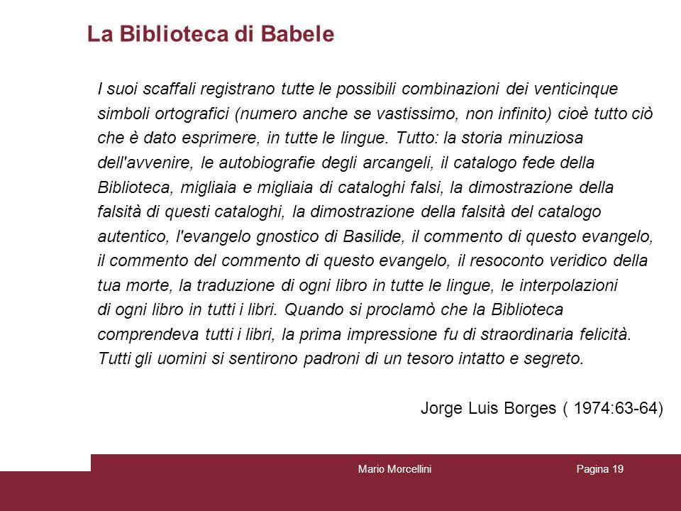 La Biblioteca di Babele I suoi scaffali registrano tutte le possibili combinazioni dei venticinque simboli ortografici (numero anche se vastissimo, no