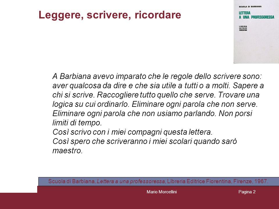 Mario MorcelliniPagina 2 A Barbiana avevo imparato che le regole dello scrivere sono: aver qualcosa da dire e che sia utile a tutti o a molti. Sapere