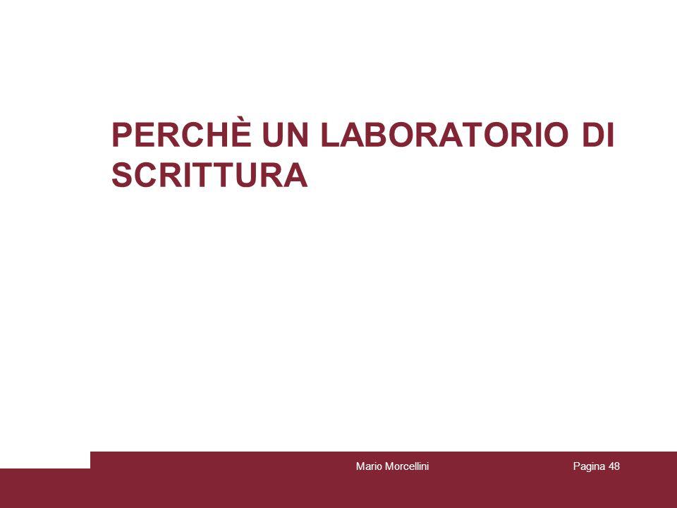 Mario MorcelliniPagina 48 PERCHÈ UN LABORATORIO DI SCRITTURA