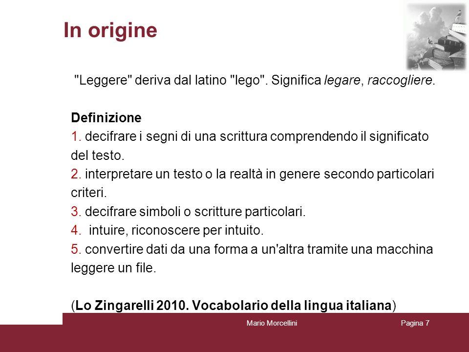 Mario MorcelliniPagina 8 In origine Etimologicamente scrivere richiama l atto di discriminare la parte infruttuosa dalla parte sostanziale che da nutrimento (Borrelli, 1999, 36).