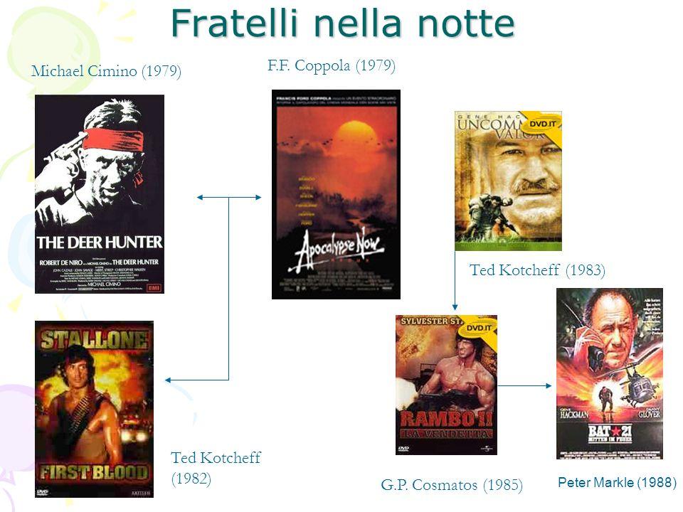 Fratelli nella notte Ted Kotcheff (1983) G.P. Cosmatos (1985) Michael Cimino (1979) F.F. Coppola (1979) Ted Kotcheff (1982) Peter Markle (1988)