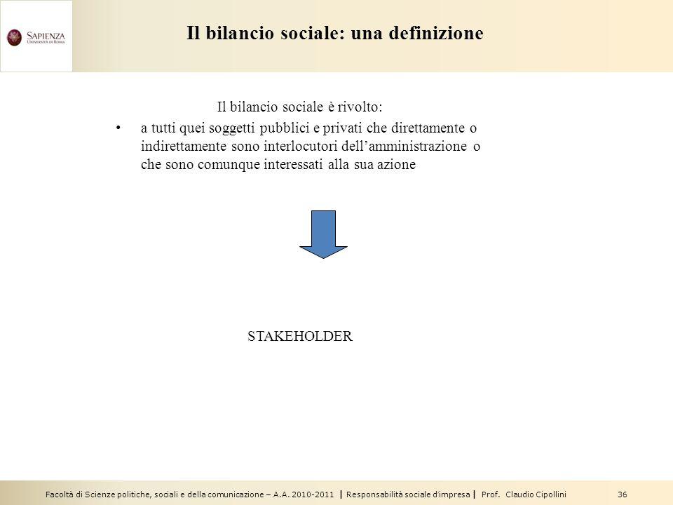 Facoltà di Scienze politiche, sociali e della comunicazione – A.A. 2010-2011 | Responsabilità sociale dimpresa | Prof. Claudio Cipollini 36 Il bilanci