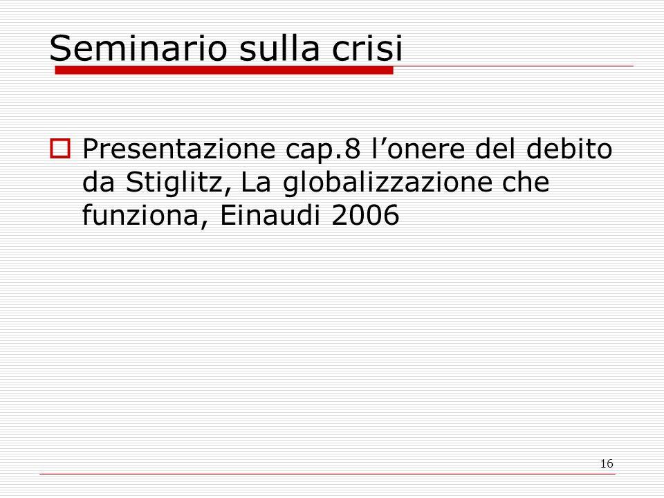 16 Seminario sulla crisi Presentazione cap.8 lonere del debito da Stiglitz, La globalizzazione che funziona, Einaudi 2006