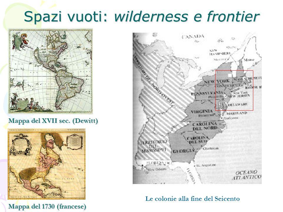 Spazi vuoti: wilderness e frontier Mappa del XVII sec. (Dewitt) Mappa del 1730 (francese) Le colonie alla fine del Seicento