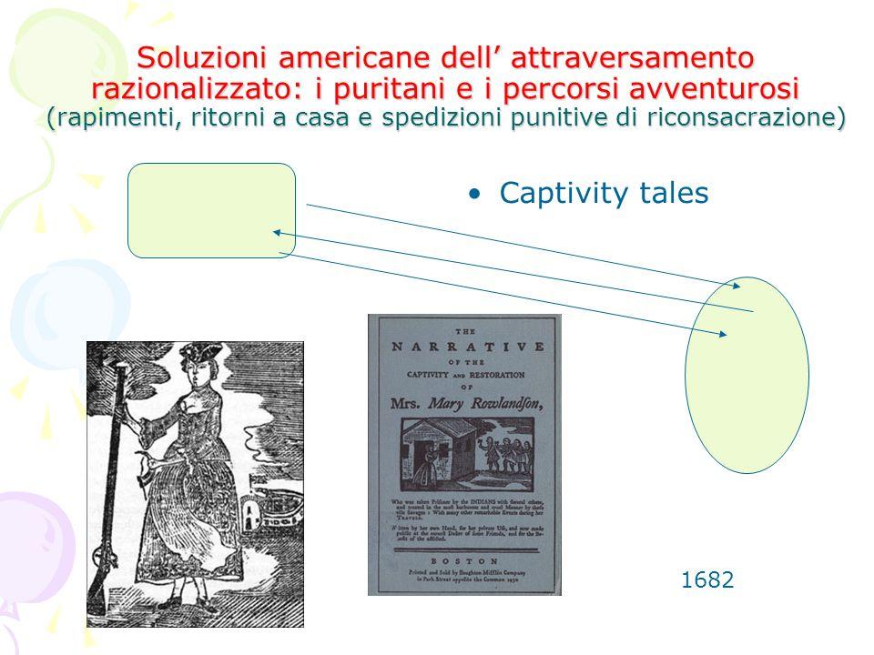 Soluzioni americane dell attraversamento razionalizzato: i puritani e i percorsi avventurosi (rapimenti, ritorni a casa e spedizioni punitive di ricon