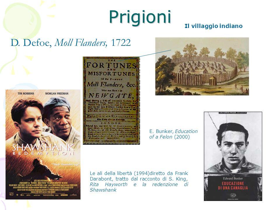 Prigioni D. Defoe, Moll Flanders, 1722 E. Bunker, Education of a Felon (2000) Il villaggio indiano Le ali della libertà (1994)diretto da Frank Darabon