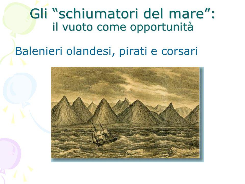 Gli schiumatori del mare: il vuoto come opportunità Balenieri olandesi, pirati e corsari