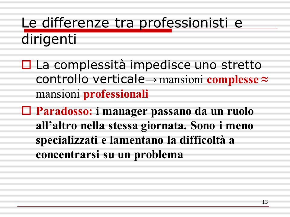 13 Le differenze tra professionisti e dirigenti La complessità impedisce uno stretto controllo verticale mansioni complesse mansioni professionali Par