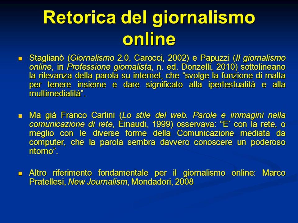 Retorica del giornalismo online Staglianò (Giornalismo 2.0, Carocci, 2002) e Papuzzi (Il giornalismo online, in Professione giornalista, n.