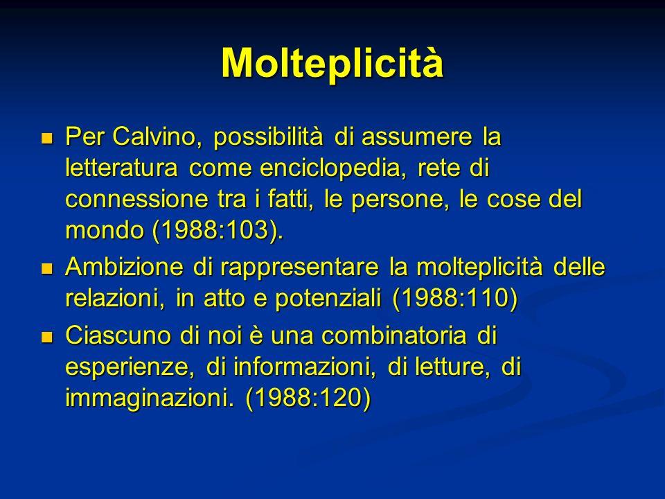 Molteplicità Per Calvino, possibilità di assumere la letteratura come enciclopedia, rete di connessione tra i fatti, le persone, le cose del mondo (1988:103).