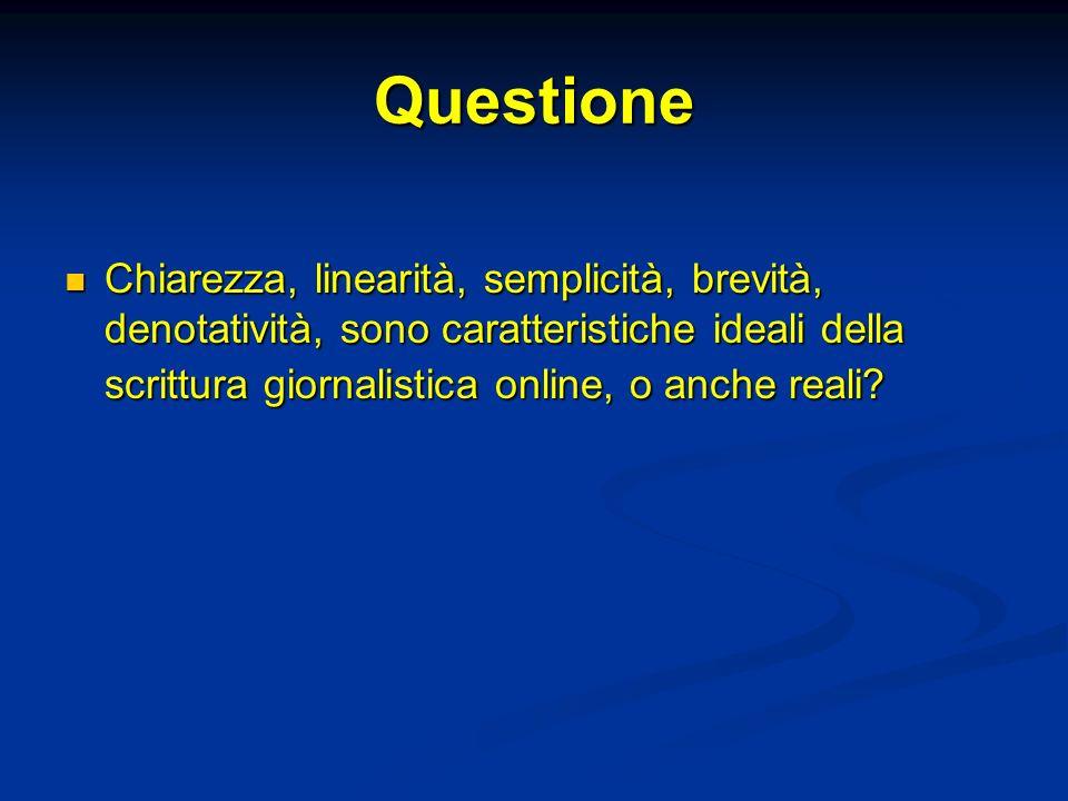 Questione Chiarezza, linearità, semplicità, brevità, denotatività, sono caratteristiche ideali della scrittura giornalistica online, o anche reali.