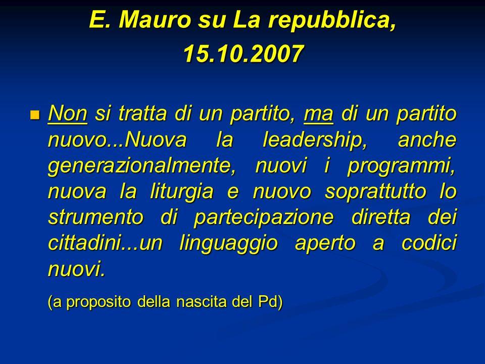 E. Mauro su La repubblica, 15.10.2007 Non si tratta di un partito, ma di un partito nuovo...Nuova la leadership, anche generazionalmente, nuovi i prog