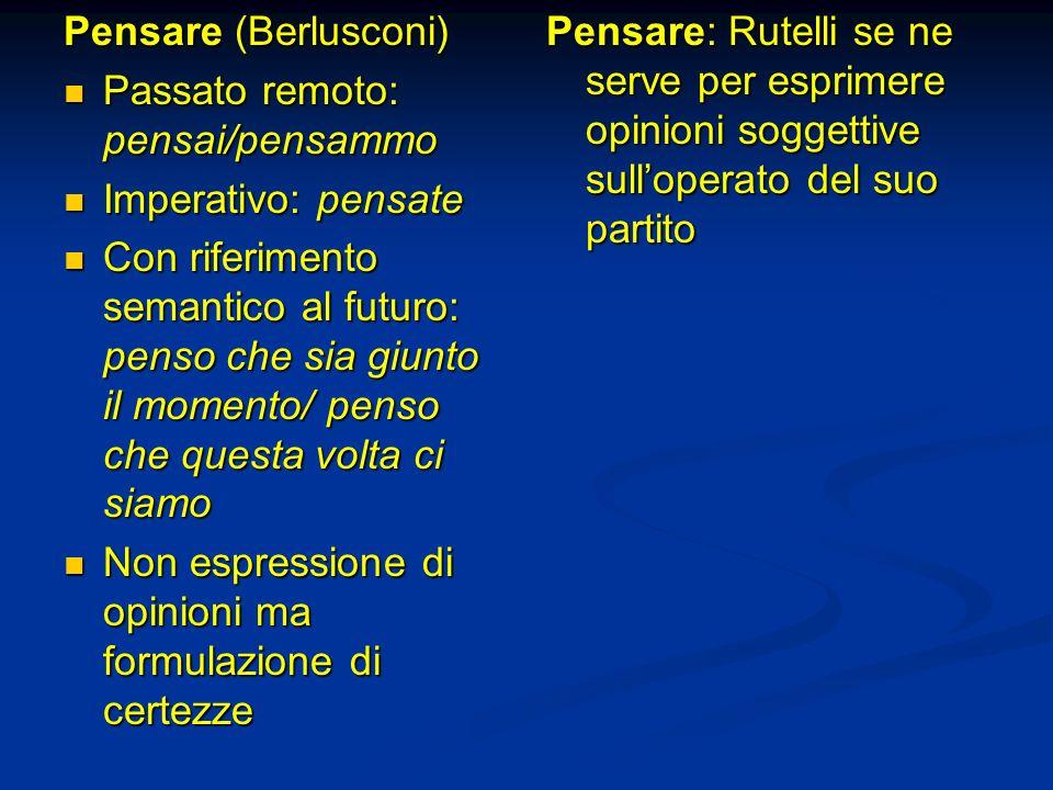 Pensare (Berlusconi) Passato remoto: pensai/pensammo Passato remoto: pensai/pensammo Imperativo: pensate Imperativo: pensate Con riferimento semantico