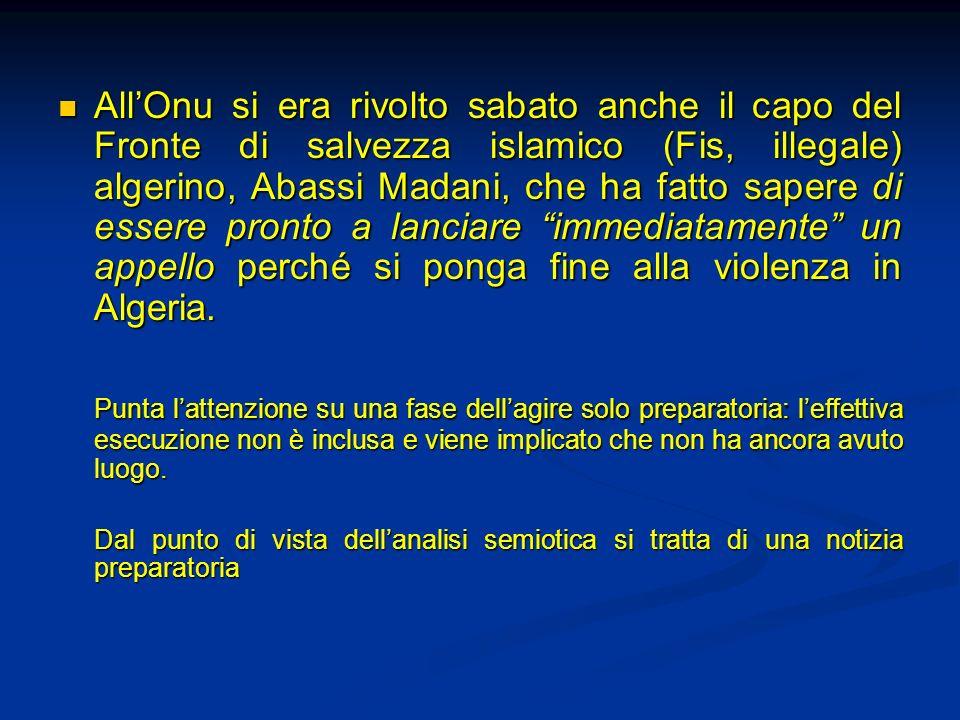 AllOnu si era rivolto sabato anche il capo del Fronte di salvezza islamico (Fis, illegale) algerino, Abassi Madani, che ha fatto sapere di essere pron