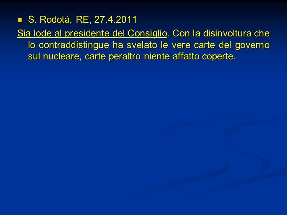 S. Rodotà, RE, 27.4.2011 S. Rodotà, RE, 27.4.2011 Sia lode al presidente del Consiglio. Con la disinvoltura che lo contraddistingue ha svelato le vere