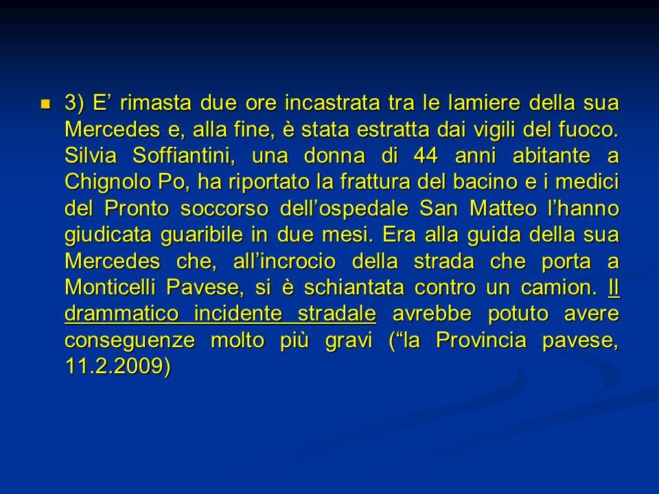 3) E rimasta due ore incastrata tra le lamiere della sua Mercedes e, alla fine, è stata estratta dai vigili del fuoco. Silvia Soffiantini, una donna d