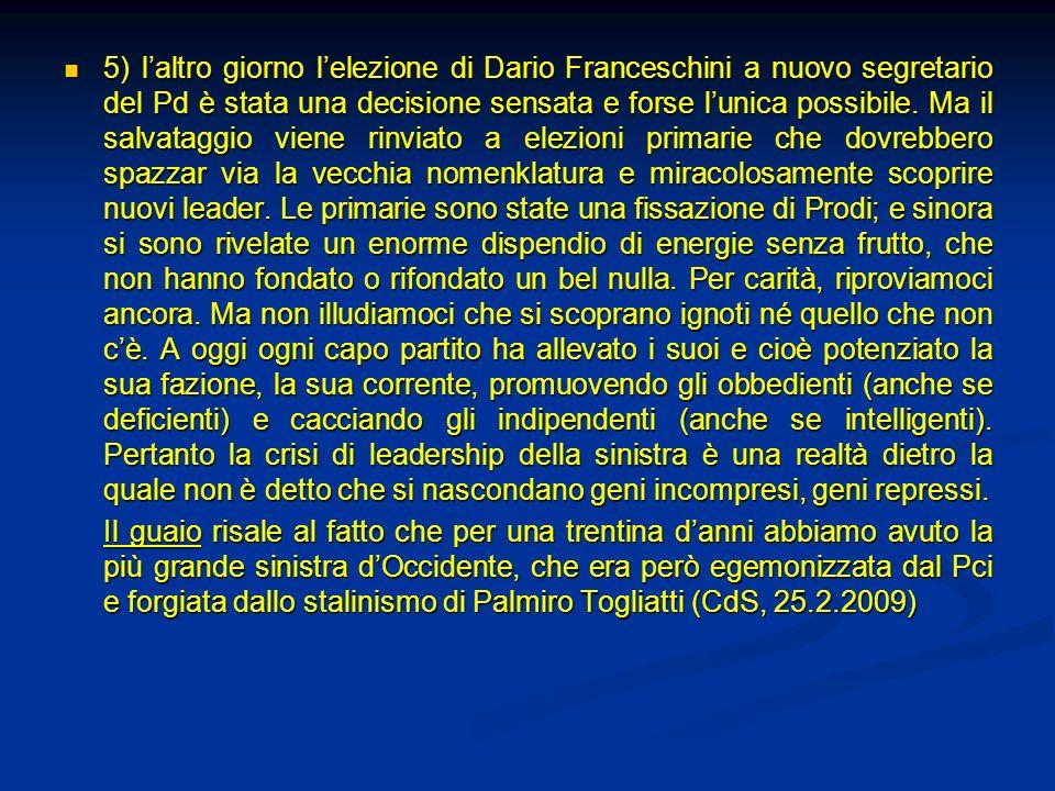5) laltro giorno lelezione di Dario Franceschini a nuovo segretario del Pd è stata una decisione sensata e forse lunica possibile. Ma il salvataggio v