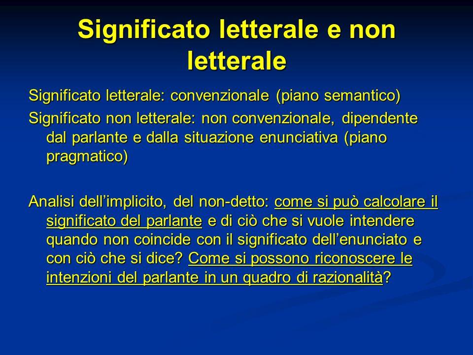 Significato letterale e non letterale Significato letterale: convenzionale (piano semantico) Significato non letterale: non convenzionale, dipendente