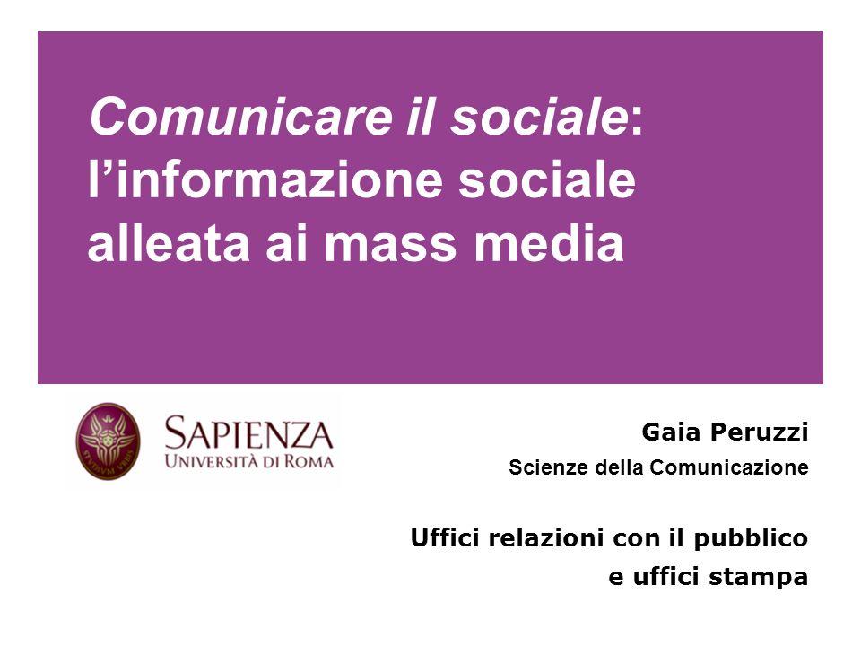 Comunicare il sociale: linformazione sociale alleata ai mass media Gaia Peruzzi Scienze della Comunicazione Uffici relazioni con il pubblico e uffici stampa Le definizioni classiche della comunicazione sociale
