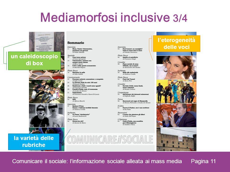 Mediamorfosi inclusive 3/4 Pagina 11 Comunicare il sociale: linformazione sociale alleata ai mass media la varietà delle rubriche leterogeneità delle voci un caleidoscopio di box