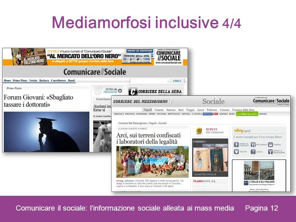 Pagina 12 Comunicare il sociale: linformazione sociale alleata ai mass media Mediamorfosi inclusive 4/4