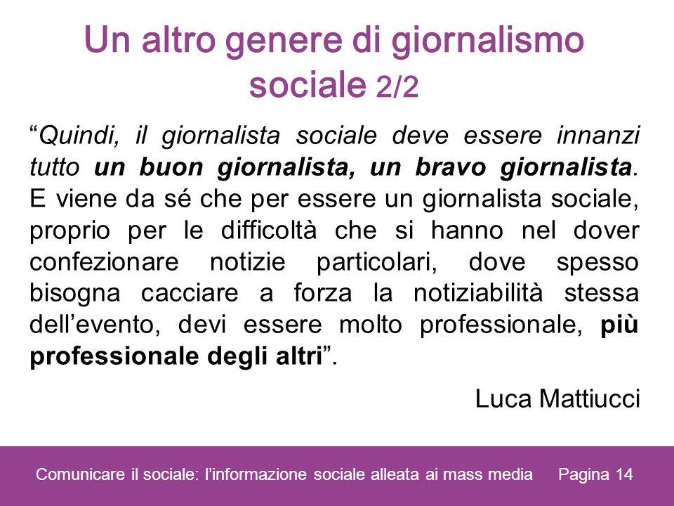 Un altro genere di giornalismo sociale 2/2 Quindi, il giornalista sociale deve essere innanzi tutto un buon giornalista, un bravo giornalista.