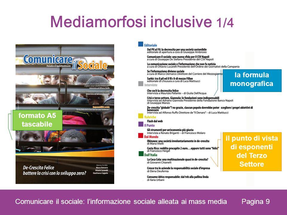Pagina 9 Comunicare il sociale: linformazione sociale alleata ai mass media il punto di vista di esponenti del Terzo Settore formato A5 tascabile Mediamorfosi inclusive 1/4 la formula monografica