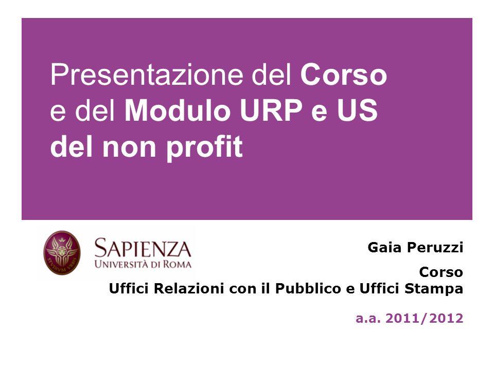 Presentazione del Corso e del Modulo URP e US del non profit Gaia Peruzzi Corso Uffici Relazioni con il Pubblico e Uffici Stampa a.a.
