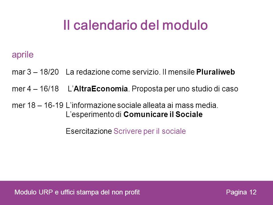 Il calendario del modulo aprile mar 3 – 18/20La redazione come servizio. Il mensile Pluraliweb mer 4 – 16/18 LAltraEconomia. Proposta per uno studio d