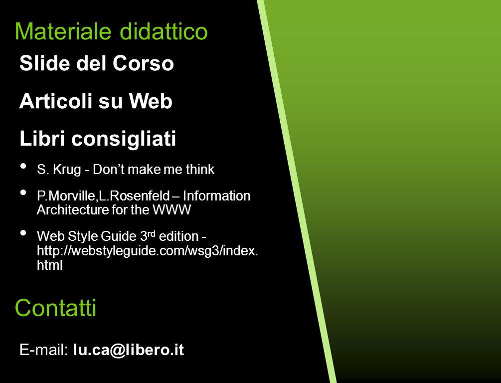Materiale didattico Contatti E-mail: lu.ca@libero.it Slide del Corso Articoli su Web Libri consigliati S. Krug - Dont make me think P.Morville,L.Rosen