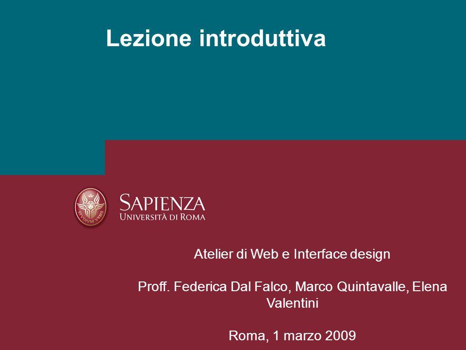 1 marzo 2010Lezione introduttivaPagina 2 Articolazione dellAtelier di Web e Interface design Laboratorio di Web e interface –Prof.