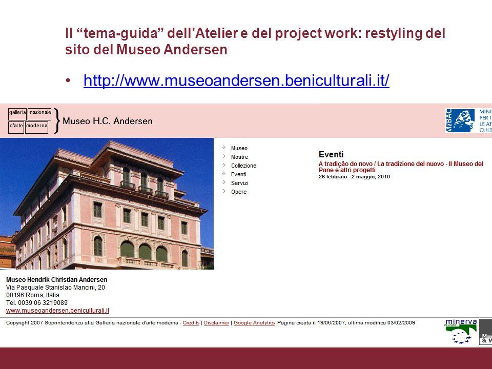 1 marzo 2010Lezione introduttivaPagina 10 Il tema-guida dellAtelier e del project work: restyling del sito del Museo Andersen http://www.museoandersen.beniculturali.it/