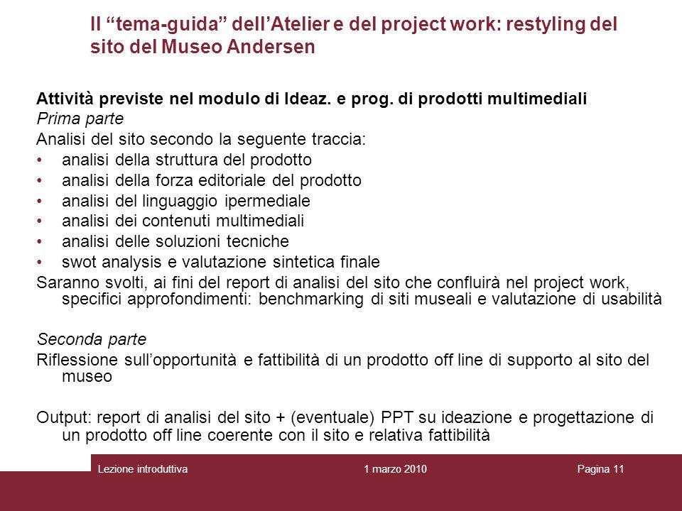 1 marzo 2010Lezione introduttivaPagina 11 Il tema-guida dellAtelier e del project work: restyling del sito del Museo Andersen Attività previste nel modulo di Ideaz.