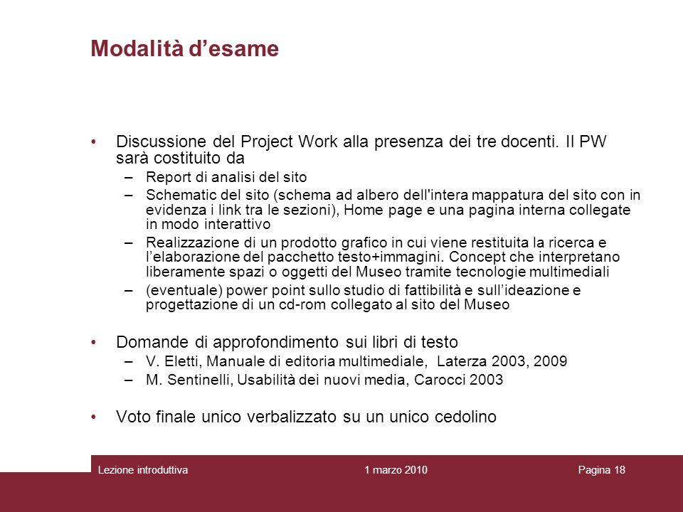 1 marzo 2010Lezione introduttivaPagina 18 Modalità desame Discussione del Project Work alla presenza dei tre docenti.