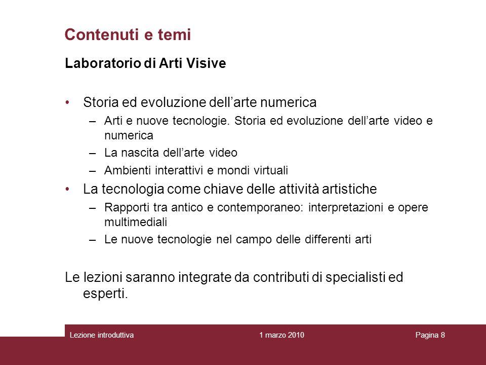 1 marzo 2010Lezione introduttivaPagina 8 Laboratorio di Arti Visive Storia ed evoluzione dellarte numerica –Arti e nuove tecnologie.