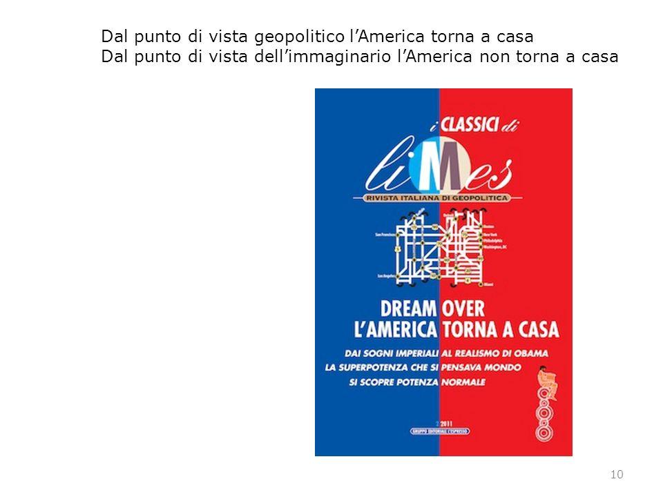 10 Dal punto di vista geopolitico lAmerica torna a casa Dal punto di vista dellimmaginario lAmerica non torna a casa