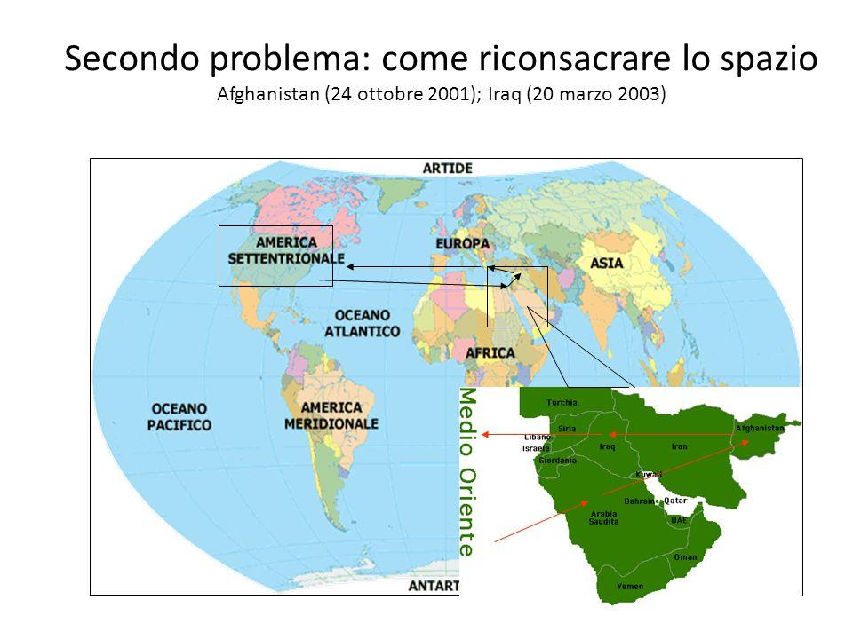 Secondo problema: come riconsacrare lo spazio Afghanistan (24 ottobre 2001); Iraq (20 marzo 2003)