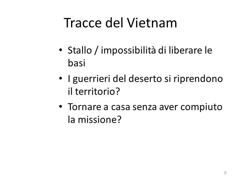 Tracce del Vietnam Stallo / impossibilità di liberare le basi I guerrieri del deserto si riprendono il territorio? Tornare a casa senza aver compiuto