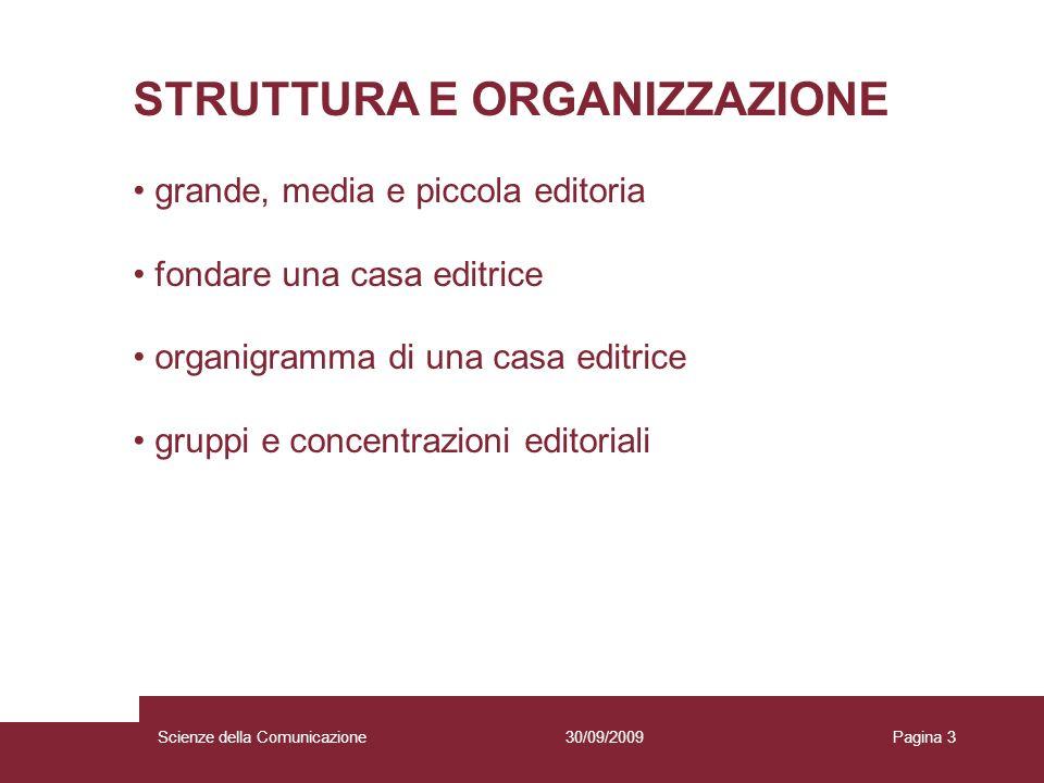 30/09/2009Scienze della ComunicazionePagina 3 STRUTTURA E ORGANIZZAZIONE grande, media e piccola editoria fondare una casa editrice organigramma di un