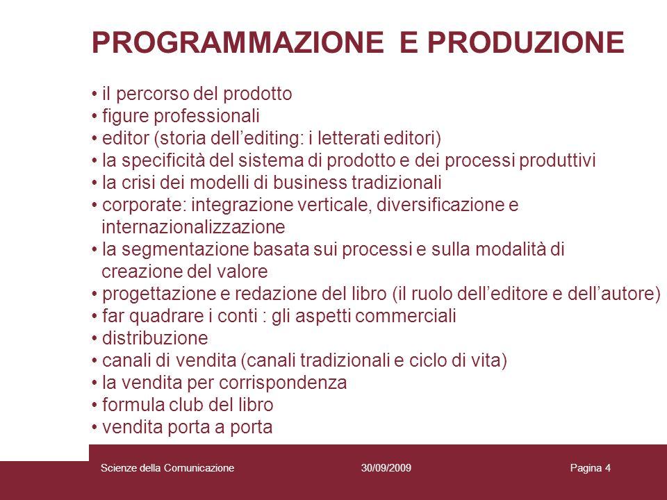 30/09/2009Scienze della ComunicazionePagina 4 PROGRAMMAZIONE E PRODUZIONE il percorso del prodotto figure professionali editor (storia dellediting: i