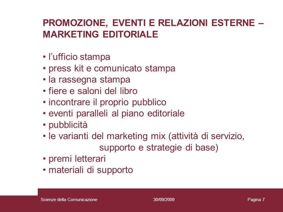 30/09/2009Scienze della ComunicazionePagina 7 PROMOZIONE, EVENTI E RELAZIONI ESTERNE – MARKETING EDITORIALE lufficio stampa press kit e comunicato sta
