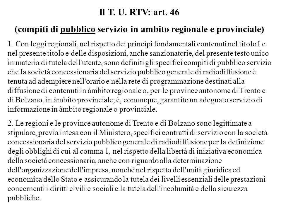 Il T. U. RTV: art. 46 (compiti di pubblico servizio in ambito regionale e provinciale) 1.