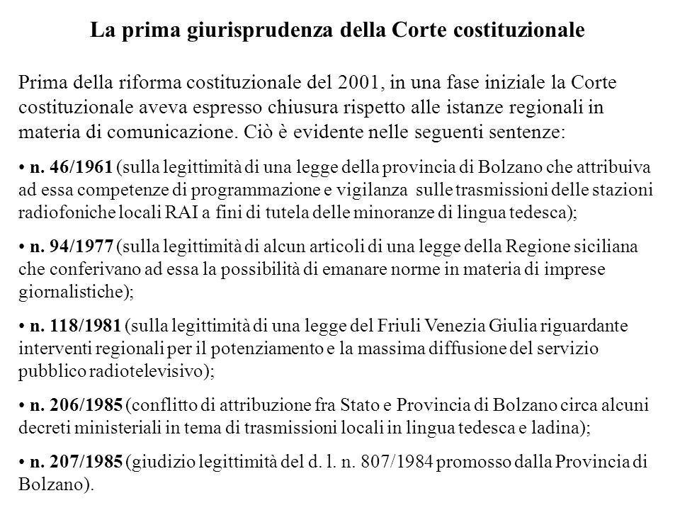 La prima giurisprudenza della Corte costituzionale Prima della riforma costituzionale del 2001, in una fase iniziale la Corte costituzionale aveva espresso chiusura rispetto alle istanze regionali in materia di comunicazione.